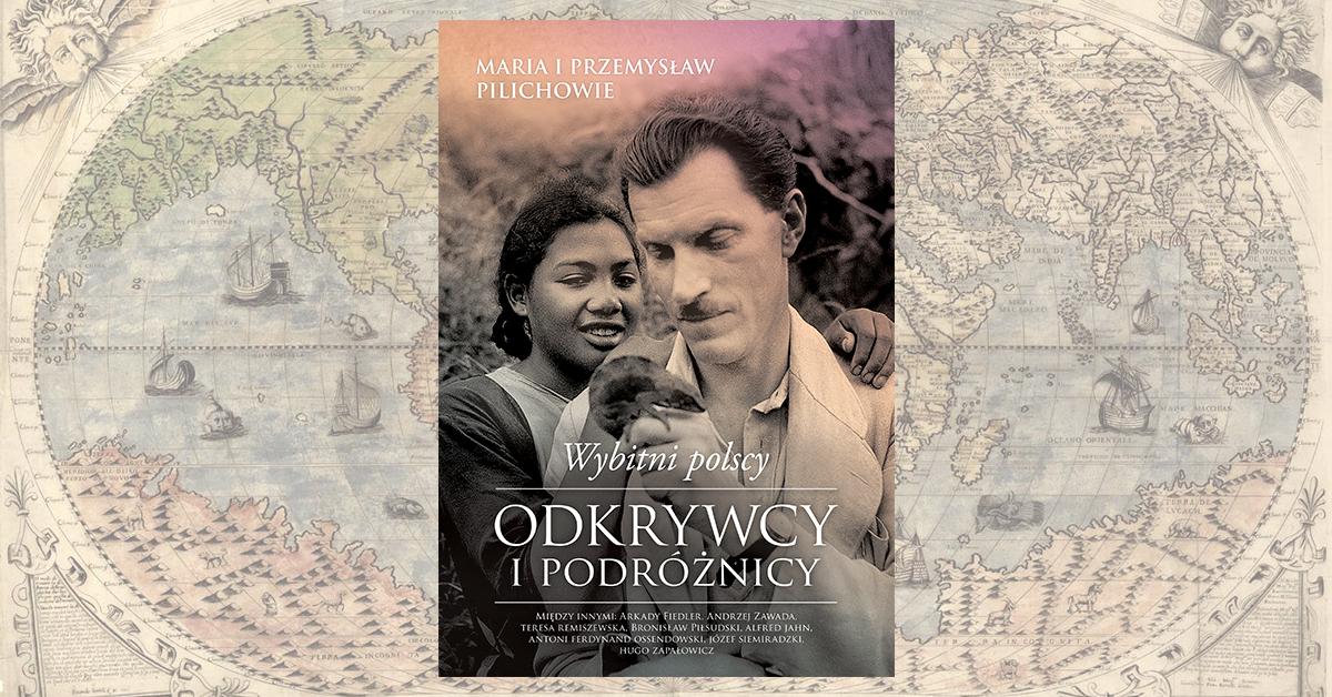 Dokąd podróżowali i co odkrywali Polacy – rozmowa o książce