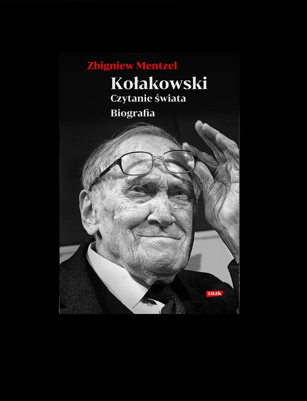 """Okładka książki: """"Kołakowski czytanie świata, biografia"""" autorstwa Zbigniewa Mentzla. Na okładce znajduje się portret Leszka Kołakowskiego, unoszącego lewą ręką okulary na wysokość czoła."""